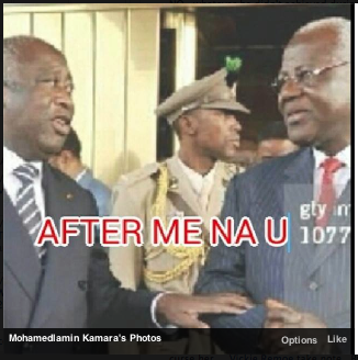 "In this photo shared on Facebook  Laurent Gbagbo is shown in conversation with Ernest. The meme reads ""After me na u"" which means ""you're next"""